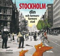 Stockholm : din och farmors farmors stad (inbunden)