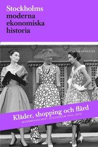 Kl�der, shopping och fl�rd : modebranschen i Stockholm 1945-2010 (h�ftad)