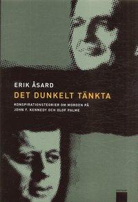 Det dunkelt t�nkta : konspirationsteorier om morden p� John F Kennedy och Olof Palme (inbunden)