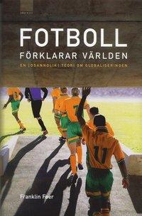 Fotboll f�rklarar v�rlden : en (osannolik) teori om globaliseringen (inbunden)