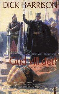 Gud vill det! : nordiska korsfarare under medeltiden (inbunden)