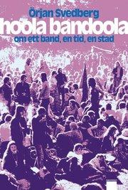 Hoola Bandoola Band : om ett band en tid en stad