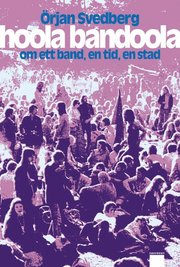 Hoola Bandoola Band : om ett band, en tid, en stad (inbunden)