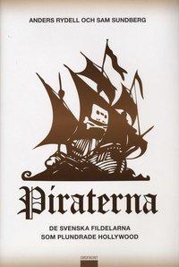 Piraterna : de svenska fildelarna som plundrade Hollywood (inbunden)