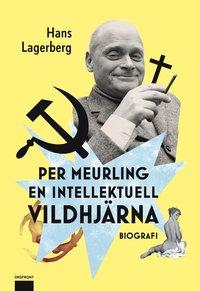 Per Meurling : en intellektuell vildhj�rna (inbunden)
