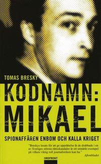 Kodnamn: Mikael : spionaff�ren Enbom och kalla kriget (pocket)