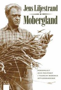 Mobergland : personligt och politiskt i Vilhelm Mobergs utvandrarserie (inbunden)