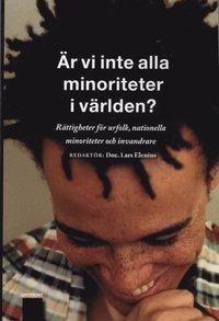 �r vi inte alla minoriteter i v�rlden? : r�ttigheter f�r urfolk, nationella minoriteter och invandrare (h�ftad)