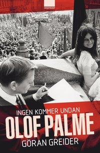 Ingen kommer undan Olof Palme (inbunden)