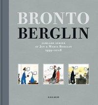 Bronto Berglin : samlade serier av Jan & Maria Berglin 1999-2008 (kartonnage)