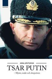 Tsar Putin : myter, makt och despotism (inbunden)