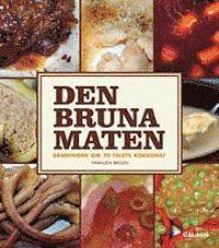 Den bruna maten : sanningen om 70-talets kokkonst (inbunden)