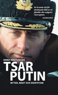 Tsar Putin : myter, makt och despotism (pocket)