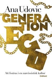 Generation Ego : att fostras i en narcissistisk kultur (inbunden)