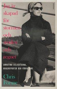 Jag �r skapad f�r stormen och striden och regnet : Christina Lilliestierna- (inbunden)