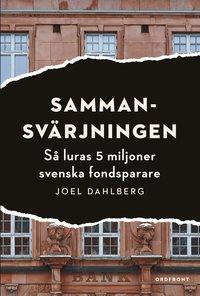 Sammansv�rjningen : s� luras 5 miljoner svenska fondsparare (inbunden)
