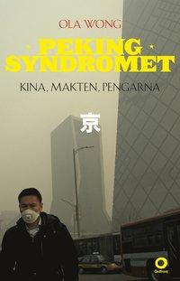 Pekingsyndromet : Kina, makten, pengarna (inbunden)