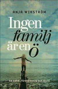 Ingen familj är en ö : ADHD, föräldraskap och skuld (inbunden)