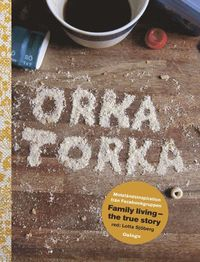 Orka torka : motst�ndsinspiration fr�n facebookgruppen Family Living - the true story (inbunden)