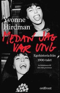 Medan jag var ung : ego-historia fr�n 1900-talet (inbunden)