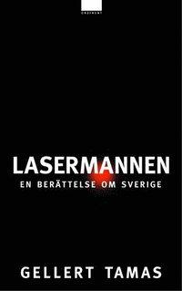 Lasermannen : En ber�ttelse om Sverige (inbunden)