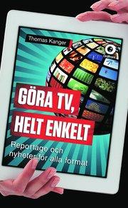 Göra TV helt enkelt : reportage och nyheter för alla format