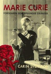 Marie Curie : forskaren som spr�ngde gr�nser (inbunden)