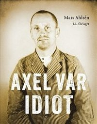 Axel var idiot (inbunden)