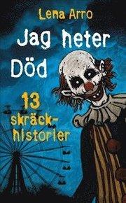 Jag heter Död : 13 skräckhistorier