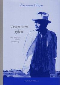 Visan som g�va : Olle Adolphsons litter�ra konstn�rskap (inbunden)