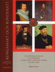 Kungamakt och bonderätt : Om danska kungar och bönder i riket och i Göinge härad ca 1525-1640
