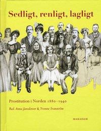 Sedligt, renligt, lagligt : prostitution i Norden 1880-1940 (kartonnage)