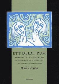 Ett delat rum : agonistisk feminism och folklig mobilisering - exemplet kvinnofolkh�gskolan (h�ftad)