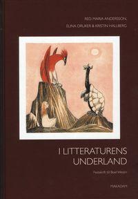 I litteraturens underland : Festskrift till Boel Westin (h�ftad)
