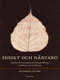Insikt och n�rvaro : akademiska kontemplationer kring buddhism, meditation och mindfulness (h�ftad)