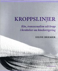 Kroppslinjer : k�n, transsexualism och kropp i ber�ttelser om k�nskorrigering (h�ftad)