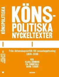 K�nspolitiska nyckeltexter I : fr�n �ktenskapskritik till sexualupplysning 1839-1930 (h�ftad)
