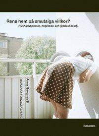 Rena hem p� smutsiga villkor? : hush�llstj�nster, migration och globalisering (h�ftad)