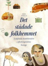 Det st�dade folkhemmet : tyskf�dda hembitr�den i efterkrigstidens Sverige (h�ftad)