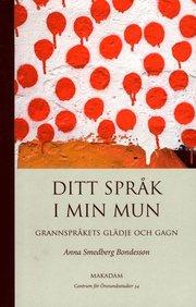 Ditt språk i min mun : grannspråkets glädje och gagn