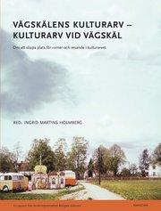 Vägskälens kulturarv – kulturarv vid vägskäl : om att skapa plats för romer och resande i kulturarvet