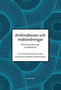 Ambivalenser och maktordningar : feministiska l�sningar av nyliberalism (h�ftad)
