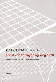 Konst och kartläggning kring 1970 : modell diagram och karta i konstens landskap