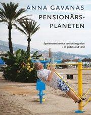 Pensionärsplaneten: Spaniensvenskar och pensionsmigration i en globaliserad värld