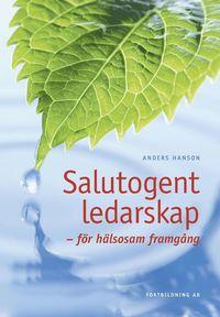 Salutogent ledarskap : f�r h�lsosam framg�ng (inbunden)