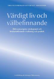 Värdigt liv och välbefinnande : äldreomsorgens värdegrund och brukarinflytande i tolkning och praktik