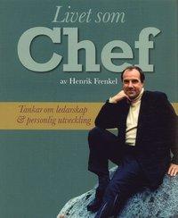 Livet som Chef : tankar om ledarskap och personlig utveckling (h�ftad)