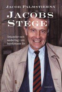 Jacobs Stege : triumfer och nederlag i en bankmans liv (inbunden)