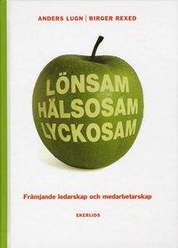 L�nsam h�lsosam lyckosam : fr�mjande ledarskap och medarbetarskap (inbunden)