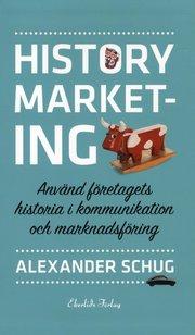 History marketing : använd företagets historia i kommunikation och marknadsföring